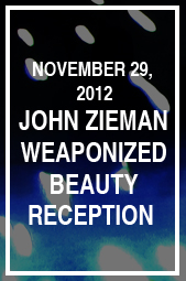 Reception for John Zieman Weaponized Beauty: 1979 - 2012
