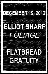 "Elliott Sharp ""Foliage"" & Flatbread Gratuity"
